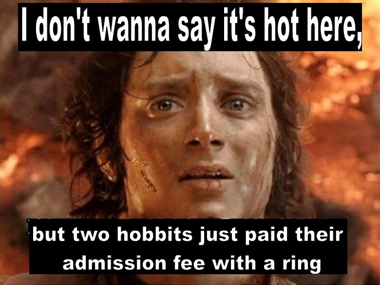 I confess...I don't even watch lord of the rings. but i thought the reference was appropriate.